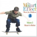 The Mozart Effect: Music For Children, Volume 3: Mozart In Motion