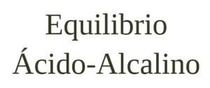 El equilibrio ácido alcalino